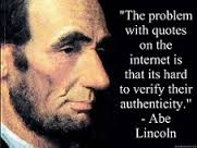 "Portrait of Lincoln with the quote ""The Problem with quotes on the internet is that it is hard to verify their authenticity."""