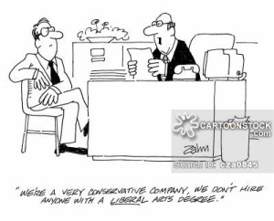 "Cartoon showing 2 men at a job interview with the caption ""We're a very conservative company, we don't hire anyone with a liberal arts degree."""